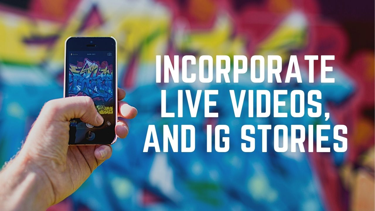 Incorporate Live Videos and IG Stories