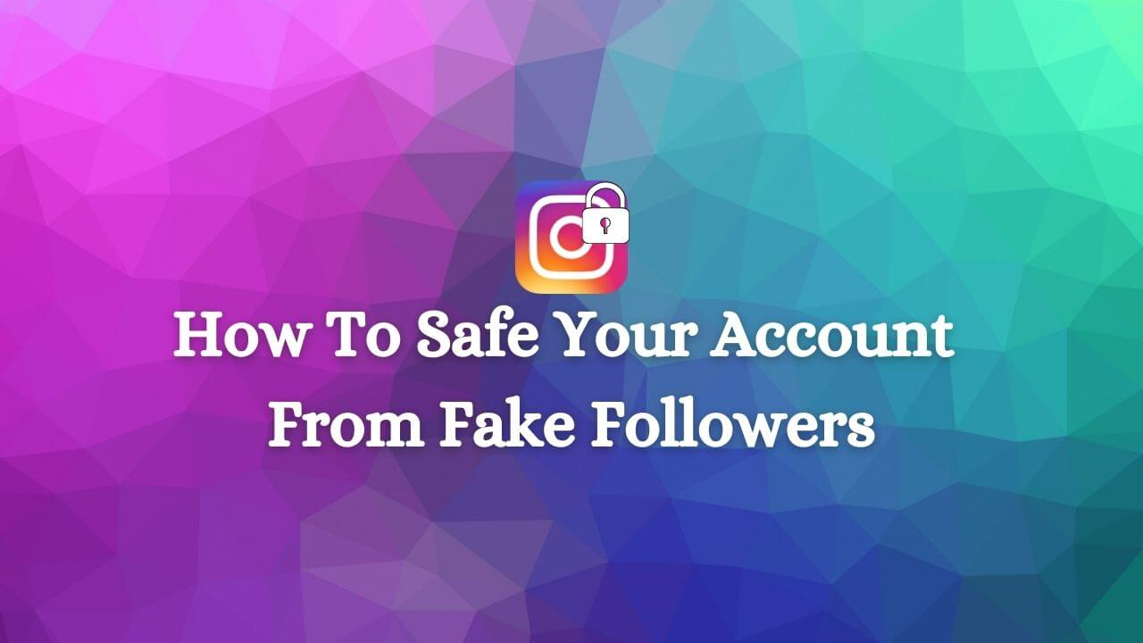 Safe Your Account From Fake Followers